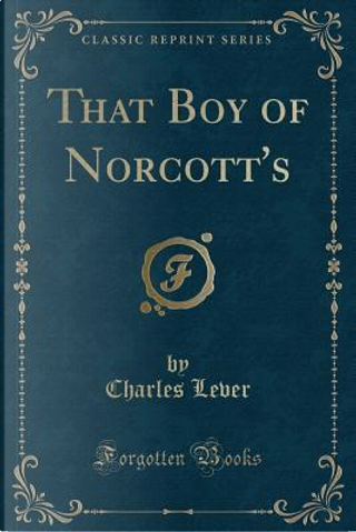 That Boy of Norcott's (Classic Reprint) by Charles Lever