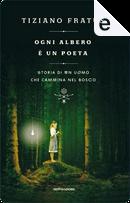 Ogni albero è un poeta by Tiziano Fratus
