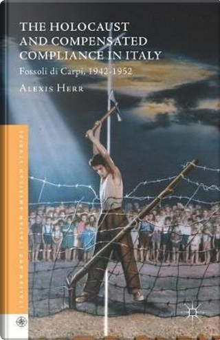 The Holocaust and Compensated Compliance in Italy by Alexis Herr
