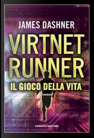 Il gioco della vita. Virtnet Runner. The mortality doctrine by James Dashner