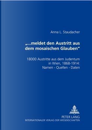 Meldet Den Austritt Aus Dem Mosaischen Glauben by Anna L. Staudacher