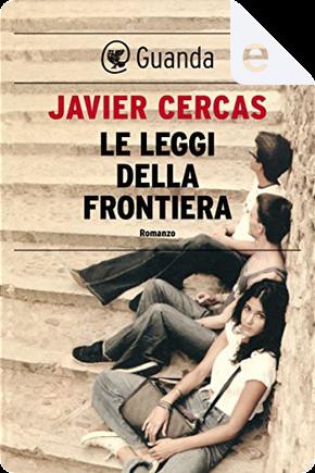 Le leggi della frontiera by Javier Cercas