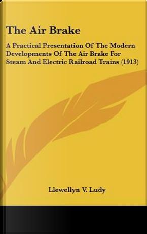 The Air Brake by Llewellyn V. Ludy