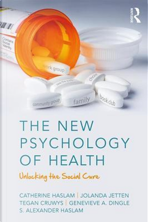 The New Psychology of Health by Catherine Haslam