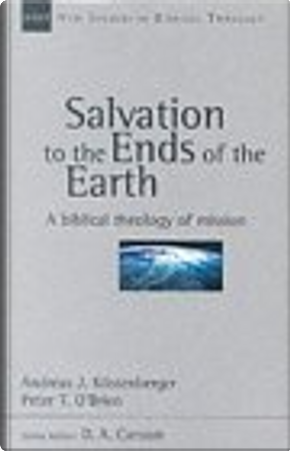 Salvation to the Ends of the Earth by Andreas J. Kostenberger, Peter T. O'Brien