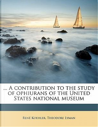 A Contribution to the Study of Ophiurans of the United States National Museum by Rene Koehler