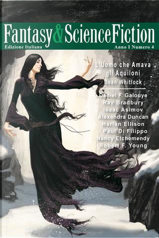 Fantasy & Science Fiction , Anno1, n. 4 (Ottobre 2013) by Alexandra Duncan, Daniel F. Galouye, Dean Whitlock, Harlan Ellison, Isaac Asimov, Nancy Etchemendy, Poul Di Filippo, Ray Bradbury, Robert F. Young