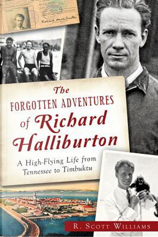 The Forgotten Adventures of Richard Halliburton by R. Scott Williams