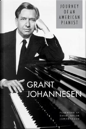 Journey of an American Pianist by Grant Johannesen