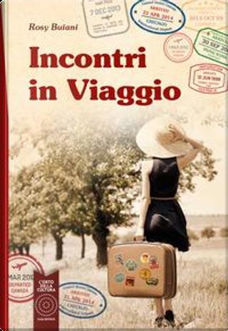 Incontri in viaggio by Rosy Buiani