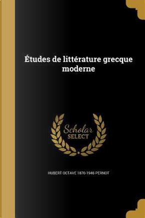 FRE-ETUDES DE LITTERATURE GREC by Hubert Octave 1870-1946 Pernot