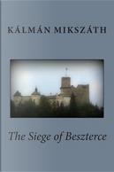 The Siege of Beszterce by Kalman Mikszath