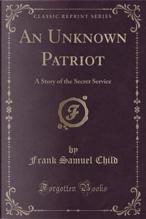 An Unknown Patriot by Frank Samuel Child