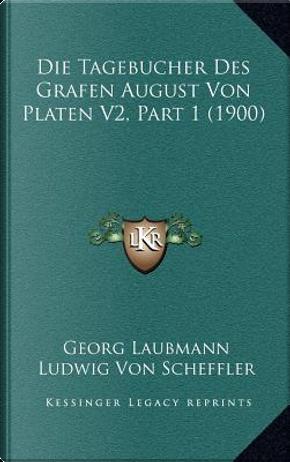 Die Tagebucher Des Grafen August Von Platen V2, Part 1 (1900) by Georg Laubmann