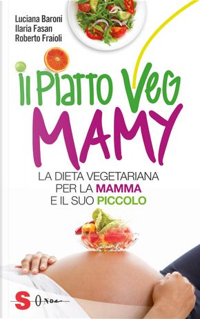 Il piatto Veg Mamy by Ilaria Fasan, Luciana Baroni, Roberto Fraioli