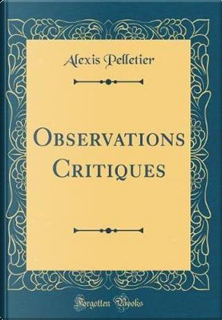 Observations Critiques (Classic Reprint) by Alexis Pelletier
