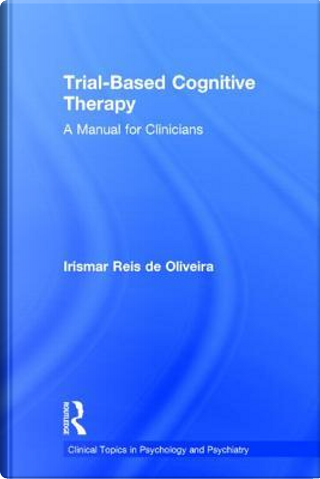 Trial-Based Cognitive Therapy by Irismar Reis de Oliveira