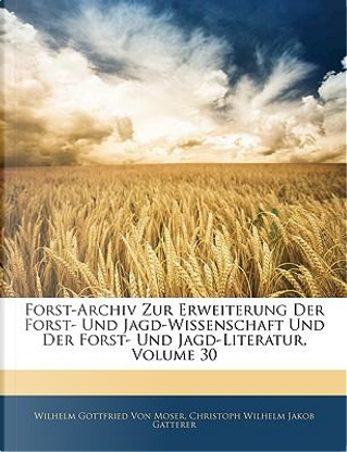 Forst-Archiv Zur Erweiterung Der Forst- Und Jagd-Wissenschaft Und Der Forst- Und Jagd-Literatur, Dreizehnter Band by Wilhelm Gottfried von Moser