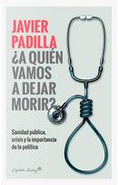 ¿A quién vamos a dejar morir? by Javier Padilla