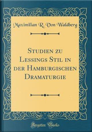 Studien zu Lessings Stil in der Hamburgischen Dramaturgie (Classic Reprint) by Maximilian R. von Waldberg