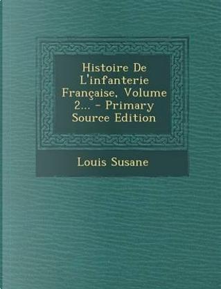 Histoire de L'Infanterie Francaise, Volume 2. - Primary Source Edition by Louis Susane