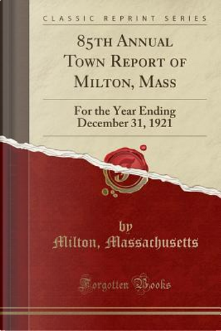 85th Annual Town Report of Milton, Mass by Milton Massachusetts