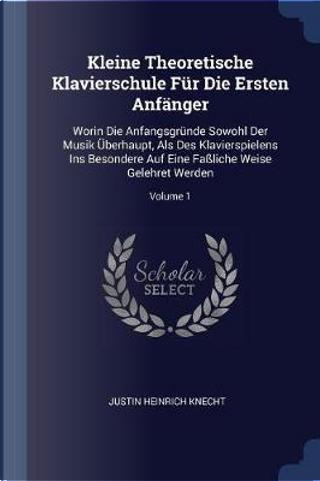 Kleine Theoretische Klavierschule Für Die Ersten Anfänger by Justin Heinrich Knecht