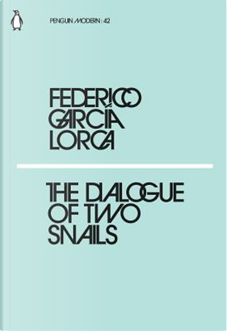 The Dialogue of Two Snails by Federico Garcia Lorca