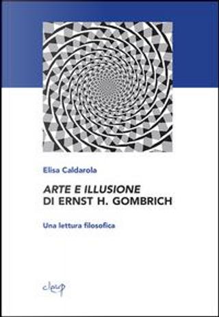 Arte e illusione di Ernst H. Gombrich. Una lettura filosofica by Elisa Caldarola