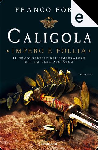 Caligola - impero e follia by Franco Forte