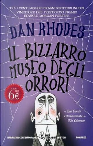 Il bizzarro museo degli orrori by Dan Rhodes