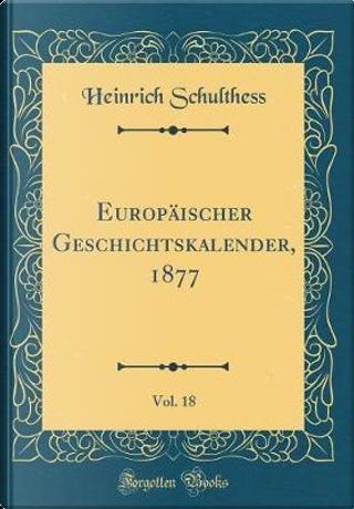 Europäischer Geschichtskalender, 1877, Vol. 18 (Classic Reprint) by Heinrich Schulthess