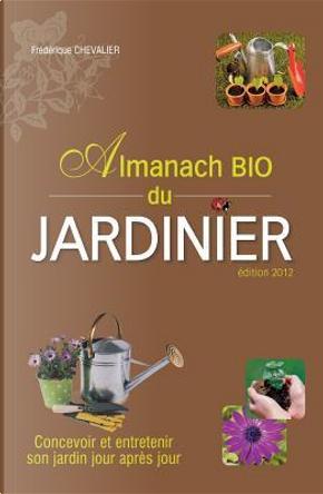 Almanach bio du jardinier by Frédérique Chevalier