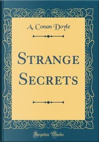 Strange Secrets (Classic Reprint) by A. Conan Doyle