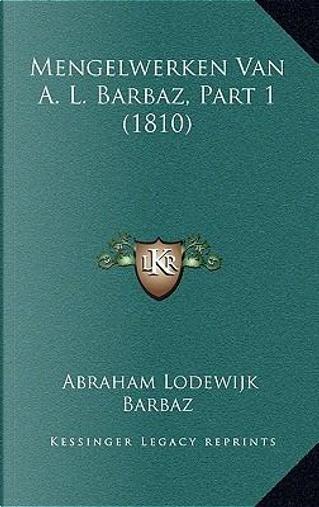 Mengelwerken Van A. L. Barbaz, Part 1 (1810) by Abraham Lodewijk Barbaz