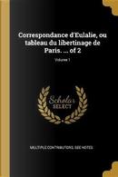 Correspondance d'Eulalie, Ou Tableau Du Libertinage de Paris. ... of 2; Volume 1 by Multiple Contributors