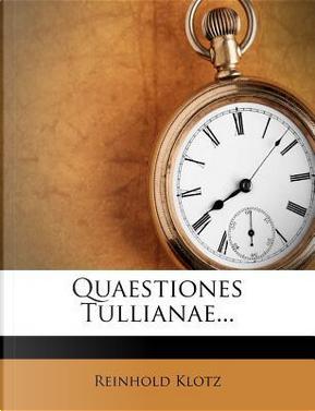 Quaestiones Tullianae. by Reinhold Klotz
