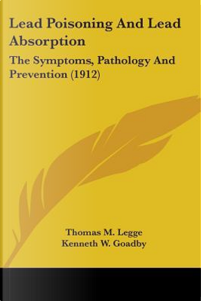 Lead Poisoning And Lead Absorption by Thomas Morison Legge
