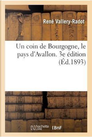 Un Coin de Bourgogne, le Pays d'Avallon. 3e Édition by Vallery-Radot Rene