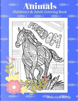 Animals Children's and Adult Coloring Book by America Selby
