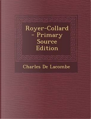 Royer-Collard - Primary Source Edition by Charles De Lacombe
