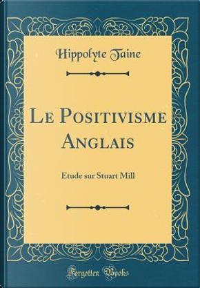 Le Positivisme Anglais by Hippolyte Taine