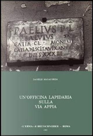Un' officina lapidaria sulla via Appia by Daniele Manacorda
