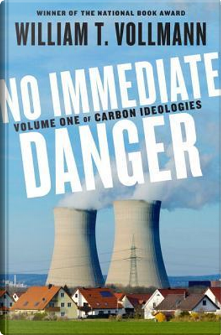 No Immediate Danger by William T. Vollmann