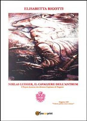 Niklas Lueger, il cavaliere dell'Antrum. L'Eques auratus che divenne Capitano di Tergeste by ELISABETTA RIGOTTI