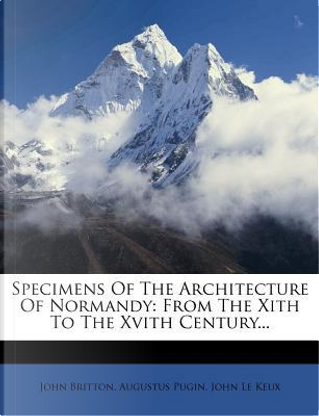 Specimens of the Architecture of Normandy by John Britton