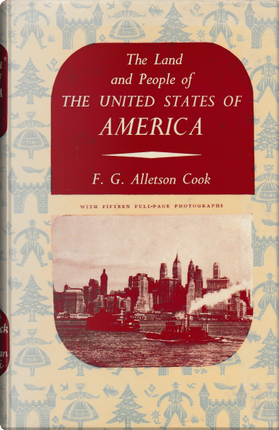 The Land and People of The United States of America by F. G. Alletson Cook