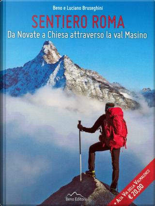 Alta Via Della Valmalenco-Sentiero Roma by Beno, Eliana Canetta, Luciano Bruseghini, Nemo Canetta