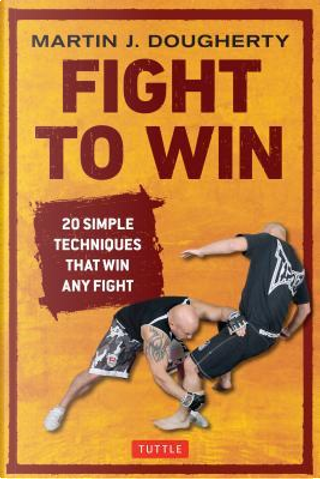 Fight to Win by Martin J. Dougherty