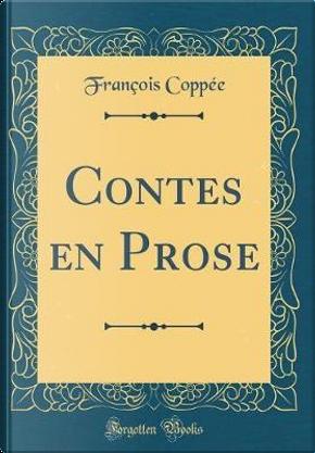 Contes en Prose (Classic Reprint) by François Coppée